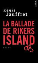 Couverture du livre « La ballade de Rikers Island » de Regis Jauffret aux éditions Points
