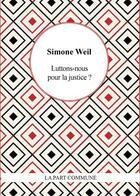 Couverture du livre « Luttons nous pour la justice ? » de Simone Weil aux éditions Part Commune