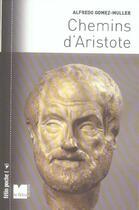 Couverture du livre « Chemins d aristote » de Gomez-Muller A aux éditions Felin