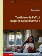 Couverture du livre « Images et mots de l'horreur t.2 ; territoires de l'effroi » de Guy Astic aux éditions Rouge Profond