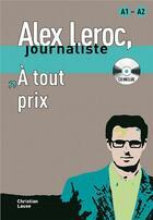 Couverture du livre « Alex Leroc, journaliste ; à tout prix ; niveau 1 » de Lause C aux éditions La Maison Des Langues