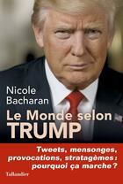 Couverture du livre « Le monde selon Trump ; tweets, mensonges, provocations, stratagèmes : pourqoi ça marche ? » de Nicole Bacharan aux éditions Tallandier