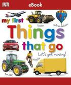 Couverture du livre « My First: Things That Go Let'S Get Moving » de Dorling Kindersley aux éditions Dk Children