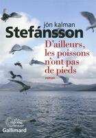 Couverture du livre « D'ailleurs, les poissons n'ont pas de pieds » de Jon Kalman Stefansson aux éditions Gallimard