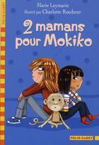 Couverture du livre « 2 mamans pour Mokiko » de Marie Leymarie aux éditions Gallimard-jeunesse