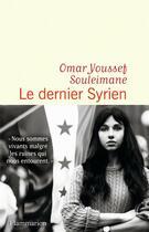 Couverture du livre « Le dernier Syrien » de Omar Youssef Souleimane aux éditions Flammarion