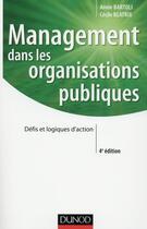 Couverture du livre « Management dans les organisations publiques (4e édition) » de Annie Bartoli et Cecile Blatrix aux éditions Dunod