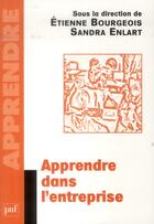Couverture du livre « Apprendre dans l'entreprise » de Etienne Bourgeois et Sandra Enlart aux éditions Puf