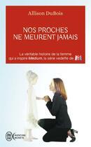 Couverture du livre « Nos proches ne meurent jamais » de Allison Dubois aux éditions J'ai Lu