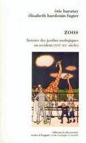 Couverture du livre « Zoos ; histoire des jardins zoologiques en Occident, XVI-XX siècle » de Eric Baratay et Elisabeth Hardouin-Fugier aux éditions La Decouverte