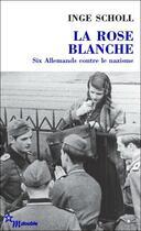 Couverture du livre « La rose blanche ; six Allemands contre le nazisme » de Inge Scholl aux éditions Minuit