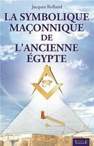 Couverture du livre « Le symbolisme maçonnique de l'ancienne Egypte » de Jacques Rolland aux éditions Trajectoire