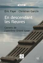 Couverture du livre « En descendant les fleuves » de Christian Garcin et Eric Faye aux éditions Editions De La Loupe
