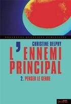 Couverture du livre « L'ennemi principal t.2 ; penser le genre » de Christine Delphy aux éditions Syllepse
