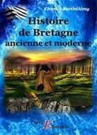Couverture du livre « Histoire de la Bretagne ancienne et moderne » de Charles Barthelemy aux éditions Thriller Editions