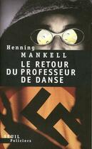 Couverture du livre « Retour du professeur de danse (le) » de Henning Mankell aux éditions Seuil