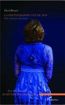 Couverture du livre « La photographie vue de dos ; une aventure spéculaire » de David Brunel aux éditions L'harmattan
