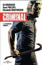 Couverture du livre « Criminal T.7 ; au mauvais endroit... » de Ed Brubaker et Sean Phillips aux éditions Delcourt