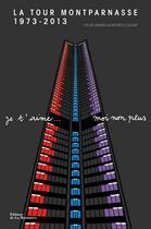 Couverture du livre « Tour Montparnasse 1973-2013 ; je t'aime... moi non plus » de Sylvie Andreu et Michele Leloup aux éditions La Martiniere