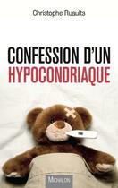 Couverture du livre « Confession d'un hypocondriaque » de Christophe Ruaults aux éditions Michalon