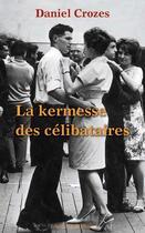 Couverture du livre « La kermesse des célibataires » de Daniel Crozes aux éditions Libra Diffusio