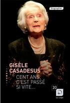 Couverture du livre « Cent ans c'est passé si vite... » de Gisele Casadessus aux éditions Editions De La Loupe