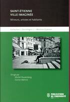 Couverture du livre « Saint-etienne : ville imaginee - mineurs, artistes et habitants » de Rautenberg Michel/Ve aux éditions Pu De Saint Etienne