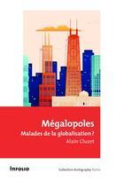 Couverture du livre « Mégalopoles ; malades de la globalisation ? » de Alain Cluzet aux éditions Infolio