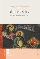 Couverture du livre « Voir et servir ; des clés pour lire saint Luc » de Henry De Villefranche aux éditions Parole Et Silence