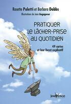 Couverture du livre « Pratiquer le lâcher-prise au quotidien » de Rosette Poletti et Barbara Dobbs et Jean Augagneur aux éditions Jouvence