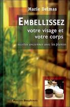 Couverture du livre « Embellissez votre visage et votre corps ; recettes anciennes avec les plantes » de Marie Delmas aux éditions Mercure Dauphinois