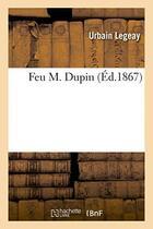 Couverture du livre « Feu m. dupin » de Legeay Urbain aux éditions Hachette Bnf