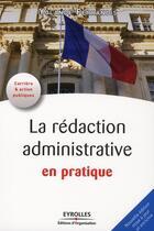Couverture du livre « La rédaction administrative en pratique » de Yolande Ferrandis aux éditions Organisation