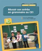 Couverture du livre « Réussir son entrée en grammaire au CE1 » de Francoise Bellanger aux éditions Retz