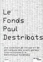 Couverture du livre « Les fonds Paul Destribats ; une collection de revues et de périodiques des avant-gardes internationales à la bibliothèque Kandinsky » de Didier Schulmann aux éditions Centre Pompidou