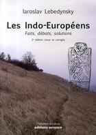 Couverture du livre « Les indo-européens ; faits, débats, solutions (2e édition) » de Iaroslav Lebedynsky aux éditions Errance