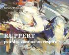 Couverture du livre « Ruppert ; peindre comme on respire » de Bernard Demandre aux éditions Gerard Louis