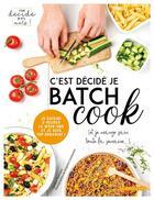 Couverture du livre « C'est décidé je batch cook ; (et je mange sain toute la semaine...) » de Sandra Thomann et Delphine Constantini aux éditions Larousse