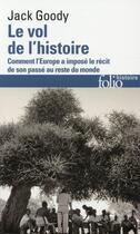 Couverture du livre « Le vol de l'histoire ; comment l'Europe a imposé le récit de son passé au reste du monde » de Jack Goody aux éditions Gallimard