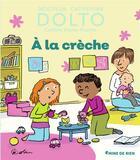 Couverture du livre « À la crèche » de Catherine Dolto et Colline Faure-Poiree aux éditions Gallimard-jeunesse