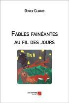 Couverture du livre « Fables fainéantes au fil des jours » de Olivier Clavaud aux éditions Editions Du Net