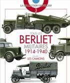Couverture du livre « Tous les Berliet militaires 1914-1940 t.1 ; les camions » de Francois Vauvillier aux éditions Histoire Et Collections