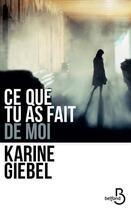 Couverture du livre « Ce que tu as fait de moi » de Karine Giebel aux éditions Belfond