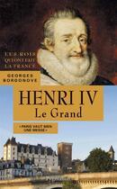 Couverture du livre « Henri IV, le grand » de Georges Bordonove aux éditions Pygmalion
