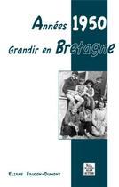 Couverture du livre « Années 1950 ; grandir en Bretagne » de Eliane Faucon-Dumont aux éditions Editions Sutton