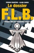 Couverture du livre « Le dossier FLB ; plongée chez les clandestins bretons » de Erwan Chartier et Cabon Alain aux éditions Coop Breizh
