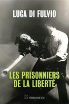 Couverture du livre « Les prisonniers de la liberté » de Luca Di Fulvio aux éditions Slatkine Et Cie