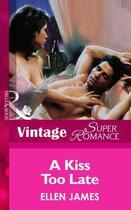 Couverture du livre « A Kiss Too Late (Mills & Boon Vintage Superromance) » de Ellen James aux éditions Mills & Boon Series