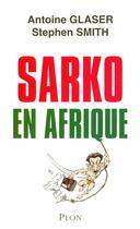 Couverture du livre « Sarko en Afrique » de Antoine Glaser aux éditions Plon