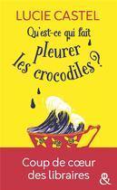 Couverture du livre « Qu'est-ce qui fait pleurer les crocodiles ? » de Lucie Castel aux éditions Harlequin